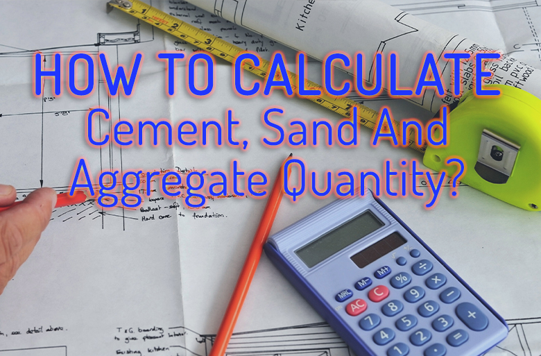 How To Calculate Cement, Sand And Aggregate Quantity